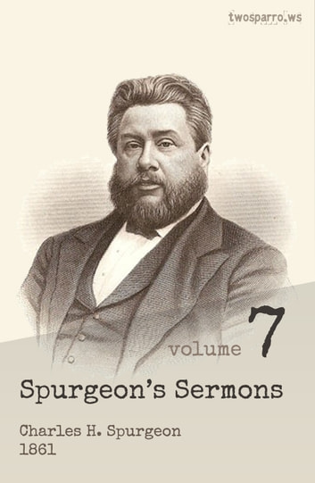 Spurgeon's Sermons Volume 7 - 1861 ebook by C.H. Spurgeon