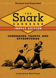 The Snark Handbook: Insult Edition - Comebacks, Taunts, and Effronteries ebook by Lawrence Dorfman