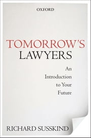 Tomorrow's Lawyers: An Introduction to Your Future - An Introduction to Your Future ebook by Richard Susskind