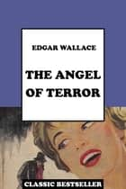 The Angel of Terror ebook by Wallace, Edgar