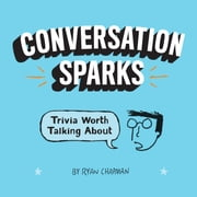 Conversation Sparks - Trivia Worth Talking About ebook by Ryan Chapman