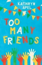 Too Many Friends ebook by Kathryn Apel