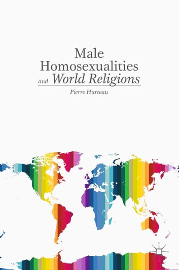Male Homosexualities and World Religions ebook by P. Hurteau