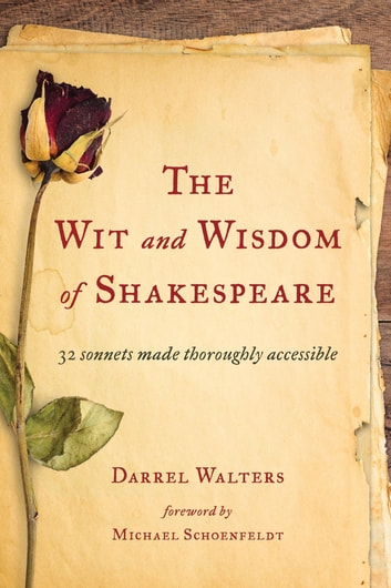 The Wit and Wisdom of Shakespeare - 32 Sonnets Made Thoroughly Accessible ebook by Darrel Walters