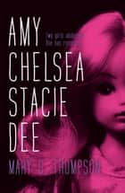Amy Chelsea Stacie Dee ebook by Mary G Thompson