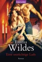 Eine unzüchtige Lady - Roman ebook by Emma Wildes, Juliane Korelski