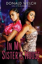 In My Sister's House - A Novel ebook by Donald Welch