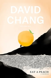 Eat A Peach - A Memoir ebook by David Chang