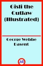 Gisli the Outlaw (Illustrated) ebook by George Webbe Dasent