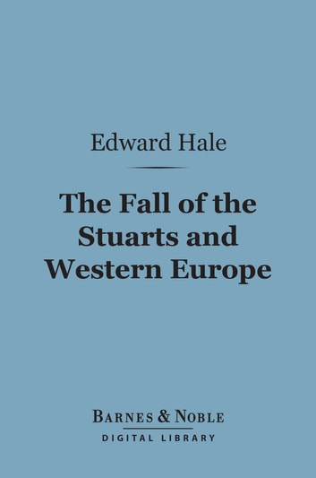 The Fall of the Stuarts and Western Europe (Barnes & Noble Digital Library) ebook by Edward Everett Hale