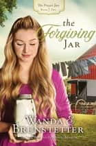 The Forgiving Jar ebook by Wanda E. Brunstetter
