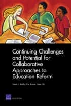 Continuing Challenges and Potential for Collaborative Approaches to Education Reform ebook by Susan J. Bodilly, Rita Karam, Nate Orr