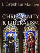 Christianity & Liberalism ebook by J. GRESHAM MACHEN, M. MITCH FREELAND