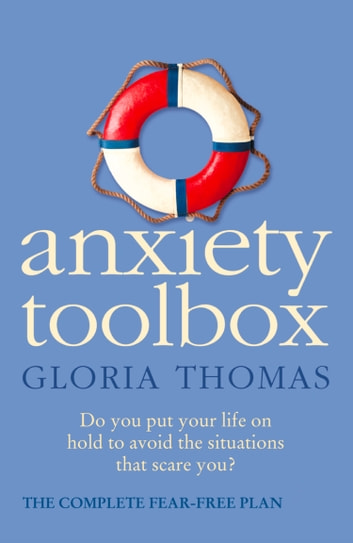 Anxiety Toolbox: The Complete Fear-Free Plan ebook by Gloria Thomas