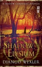 The Shadow of Elysium ebook by Django Wexler