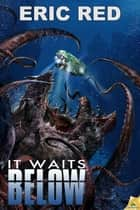 It Waits Below ebook by Eric Red
