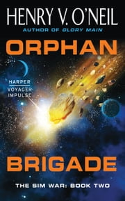 Orphan Brigade - The Sim War: Book Two ebook by Henry V. O'Neil