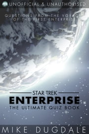 Star Trek: Enterprise - The Ultimate Quiz Book - Questions from the voyages of the first Enterprise ebook by Mike Dugdale