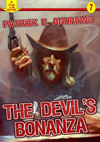 The Devil's Bonanza (A Piccadilly Publishing Western Book: 7) ebook by Patrick E. Andrews