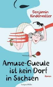 Amuse-Gueule ist kein Dorf in Sachsen - Roman ebook by Benjamin Kindervatter