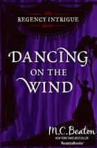 Dancing on the Wind ebook by M. C. Beaton