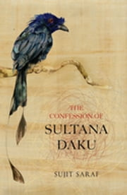 The Confession of Sultana Daku ebook by Sujit Saraf