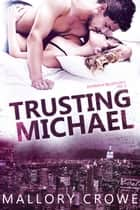 Trusting Michael - Devereaux Billionaires, #2 ebook by Mallory Crowe