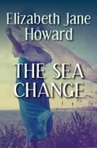 The Sea Change ebook by Elizabeth Jane Howard