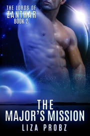 The Major's Mission - An Alpha Alien Romance Novel ebook by Liza Probz