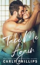 Take Me Again ebook by Carly Phillips