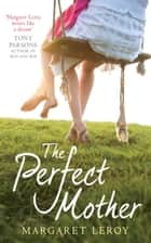 The Perfect Mother ebook by Margaret Leroy