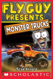 Fly Guy Presents: Monster Trucks (Scholastic Reader, Level 2) ebook by Tedd Arnold, Tedd Arnold