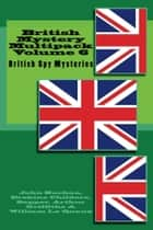 British Mystery Multipack Vol. 6 - British Spy Mysteries ebook by John Buchan, Erskine Childers, Sapper