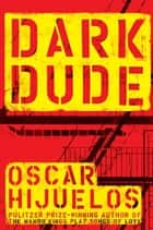 Dark Dude ebook by Oscar Hijuelos