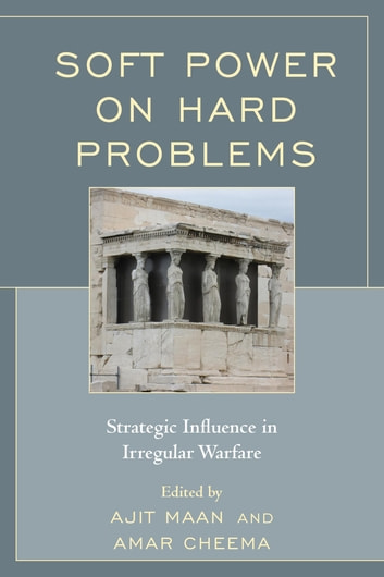 Soft Power on Hard Problems - Strategic Influence in Irregular Warfare ebook by