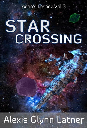 Star Crossing - Aeon's Legacy, #3 ebook by Alexis Glynn Latner