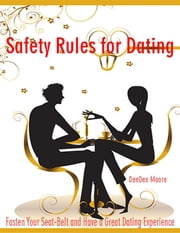 Safety Rules for Dating - Fasten Your Seat-Belt and Have a Great Dating Experience ebook by DeeDee Moore