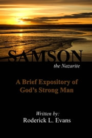 Samson, the Nazarite: A Brief Expository of God's Strong Man ebook by Roderick L. Evans