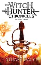 The Witch Hunter Chronicles 3: The Devil's Fire ebook by Stuart Daly