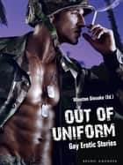 Out of Uniform - Gay Erotic Stories ebook by Winston Gieseke