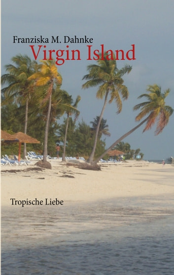 Virgin Island - Tropische Liebe ebook by Franziska M. Dahnke