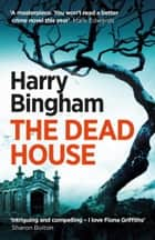 The Dead House - Fiona Griffiths Crime Thriller Series Book 5 ebook by Harry Bingham