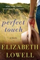 Perfect Touch - A Novel ebook by Elizabeth Lowell