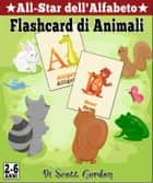 All-Star dell'Alfabeto: Flashcard di Animali ebook by Scott Gordon
