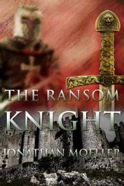The Ransom Knight (World of the Demonsouled short story) ebook by Jonathan Moeller