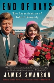 End of Days - The Assassination of John F. Kennedy ebook by James L. Swanson