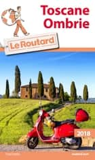Guide du Routard Toscane, Ombrie 2018 ebook by Collectif