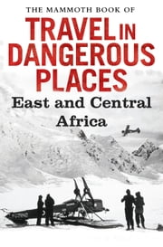 The Mammoth Book of Travel in Dangerous Places: East and Central Africa ebook by John Keay
