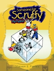 Someone For Scruffy - My Puppy! ebook by Steven E. Farley