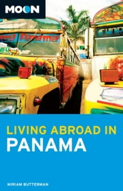Moon Living Abroad in Panama ebook by Butterman, Miriam